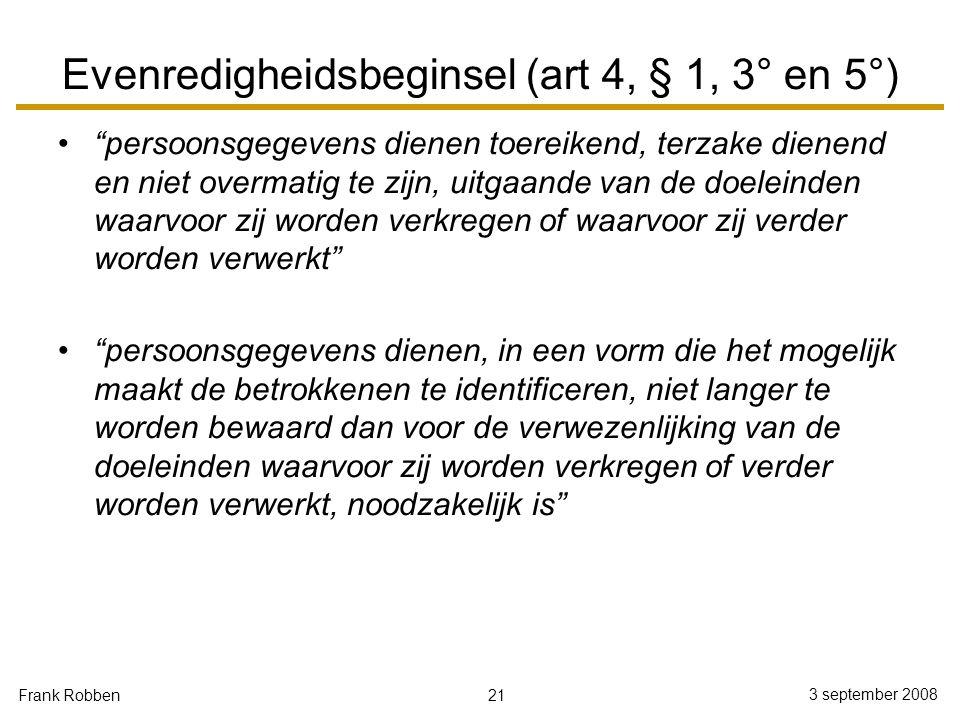 """21 3 september 2008 Frank Robben Evenredigheidsbeginsel (art 4, § 1, 3° en 5°) """"persoonsgegevens dienen toereikend, terzake dienend en niet overmatig"""