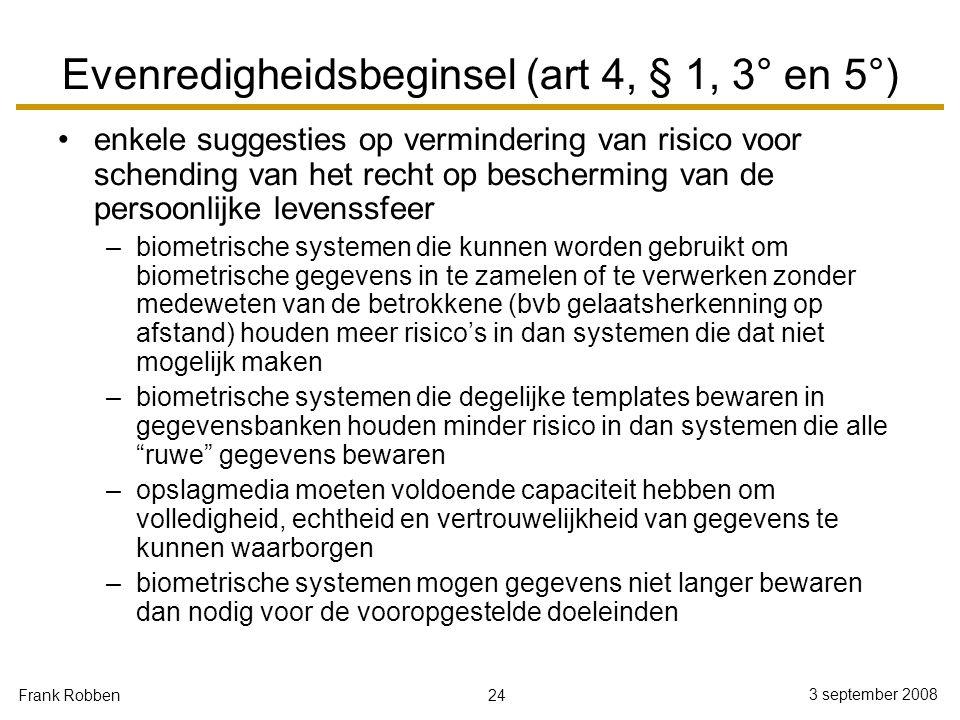 24 3 september 2008 Frank Robben Evenredigheidsbeginsel (art 4, § 1, 3° en 5°) enkele suggesties op vermindering van risico voor schending van het rec