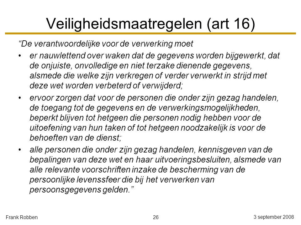 """26 3 september 2008 Frank Robben Veiligheidsmaatregelen (art 16) """"De verantwoordelijke voor de verwerking moet er nauwlettend over waken dat de gegeve"""