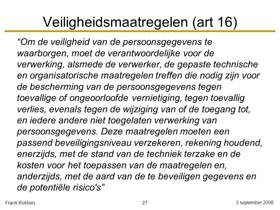 """27 3 september 2008 Frank Robben Veiligheidsmaatregelen (art 16) """"Om de veiligheid van de persoonsgegevens te waarborgen, moet de verantwoordelijke vo"""