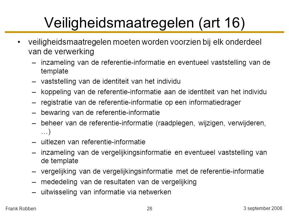 28 3 september 2008 Frank Robben Veiligheidsmaatregelen (art 16) veiligheidsmaatregelen moeten worden voorzien bij elk onderdeel van de verwerking –in