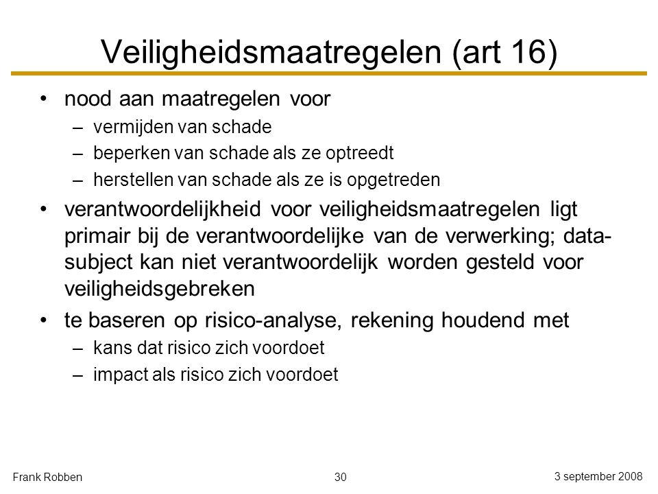 30 3 september 2008 Frank Robben Veiligheidsmaatregelen (art 16) nood aan maatregelen voor –vermijden van schade –beperken van schade als ze optreedt