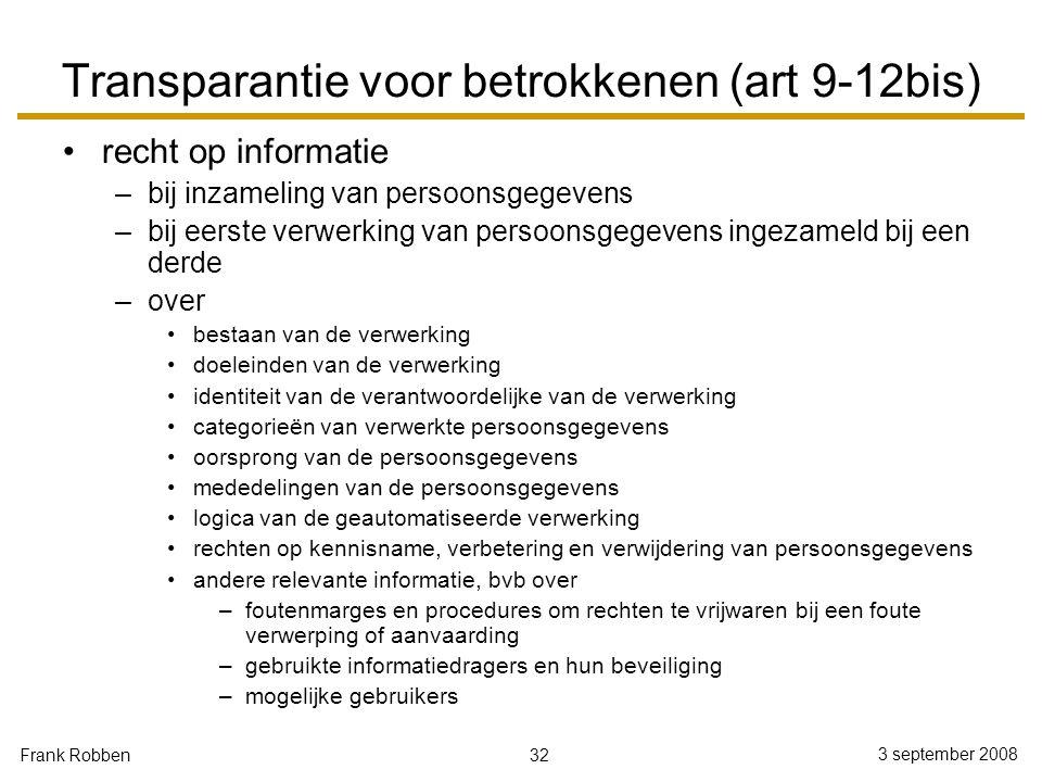 32 3 september 2008 Frank Robben Transparantie voor betrokkenen (art 9-12bis) recht op informatie –bij inzameling van persoonsgegevens –bij eerste ver