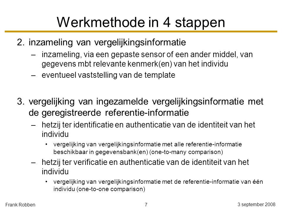 7 3 september 2008 Frank Robben Werkmethode in 4 stappen 2.inzameling van vergelijkingsinformatie –inzameling, via een gepaste sensor of een ander mid
