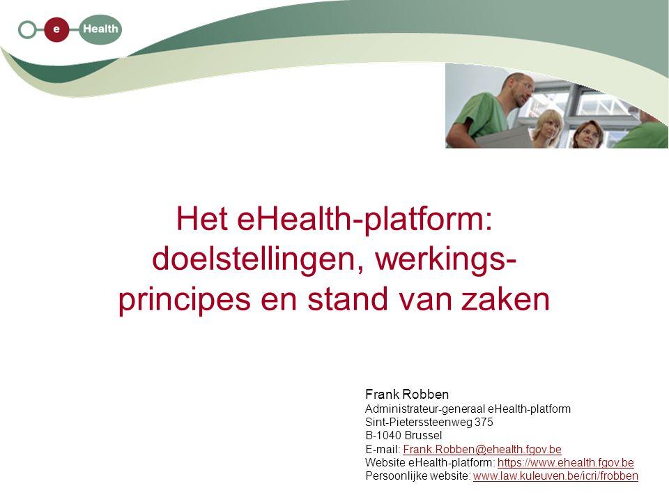 Het eHealth-platform: doelstellingen, werkings- principes en stand van zaken Frank Robben Administrateur-generaal eHealth-platform Sint-Pieterssteenwe