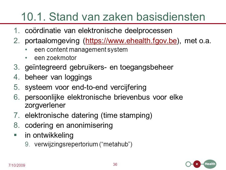 36 7/10/2009 10.1. Stand van zaken basisdiensten 1.coördinatie van elektronische deelprocessen 2.portaalomgeving (https://www.ehealth.fgov.be), met o.