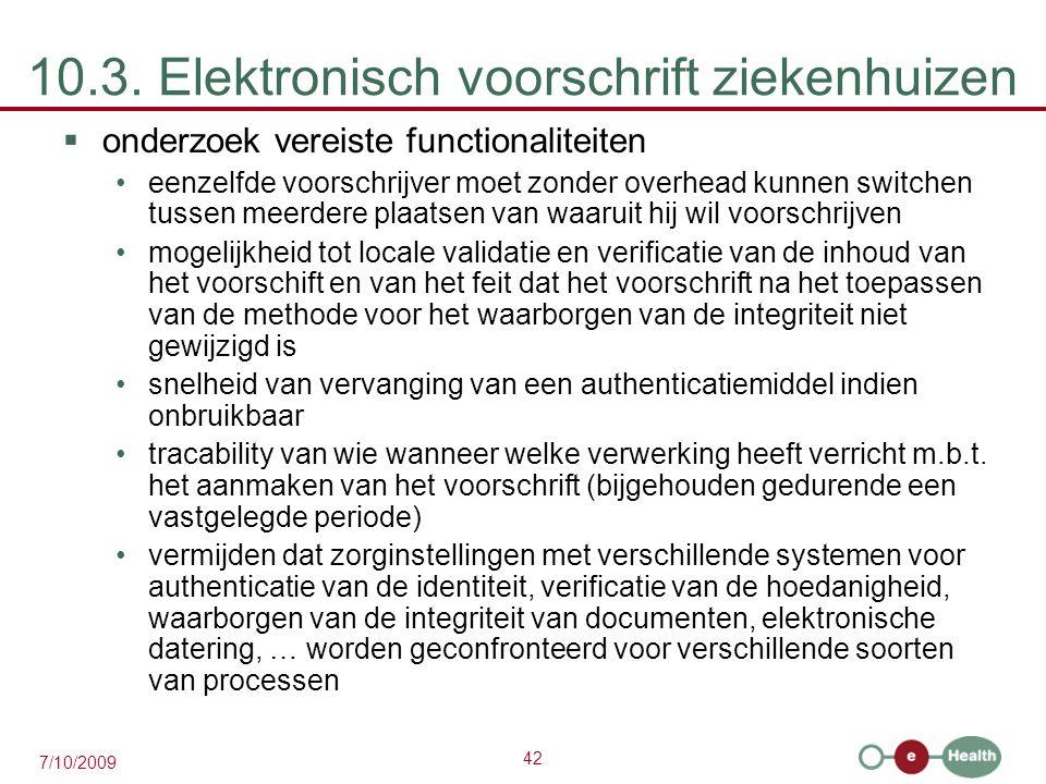 42 7/10/2009 10.3. Elektronisch voorschrift ziekenhuizen  onderzoek vereiste functionaliteiten eenzelfde voorschrijver moet zonder overhead kunnen sw