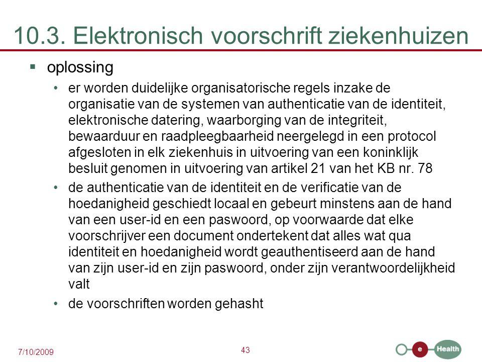 43 7/10/2009 10.3. Elektronisch voorschrift ziekenhuizen  oplossing er worden duidelijke organisatorische regels inzake de organisatie van de systeme