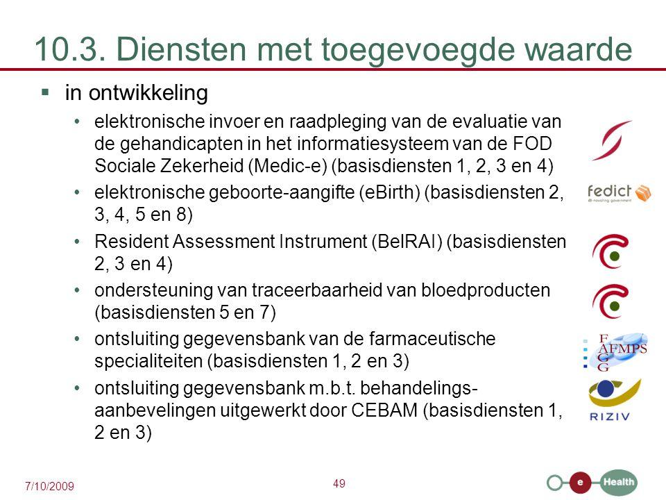 49 7/10/2009 10.3. Diensten met toegevoegde waarde  in ontwikkeling elektronische invoer en raadpleging van de evaluatie van de gehandicapten in het
