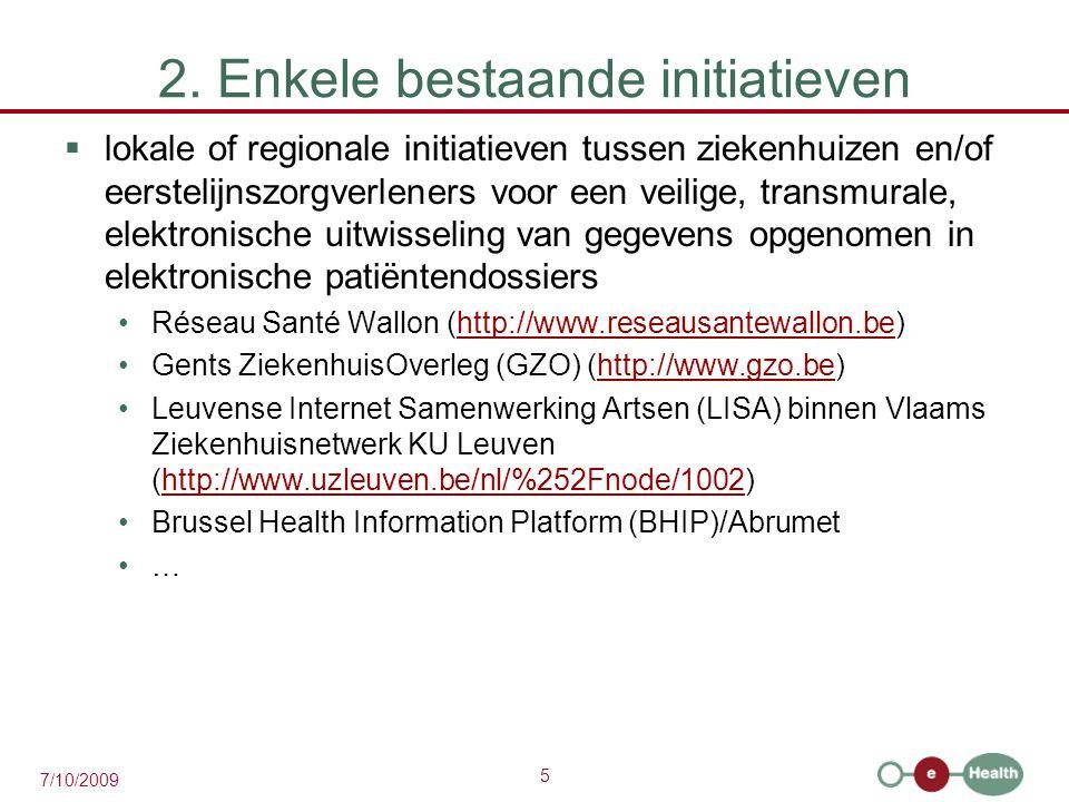 5 7/10/2009 2. Enkele bestaande initiatieven  lokale of regionale initiatieven tussen ziekenhuizen en/of eerstelijnszorgverleners voor een veilige, t