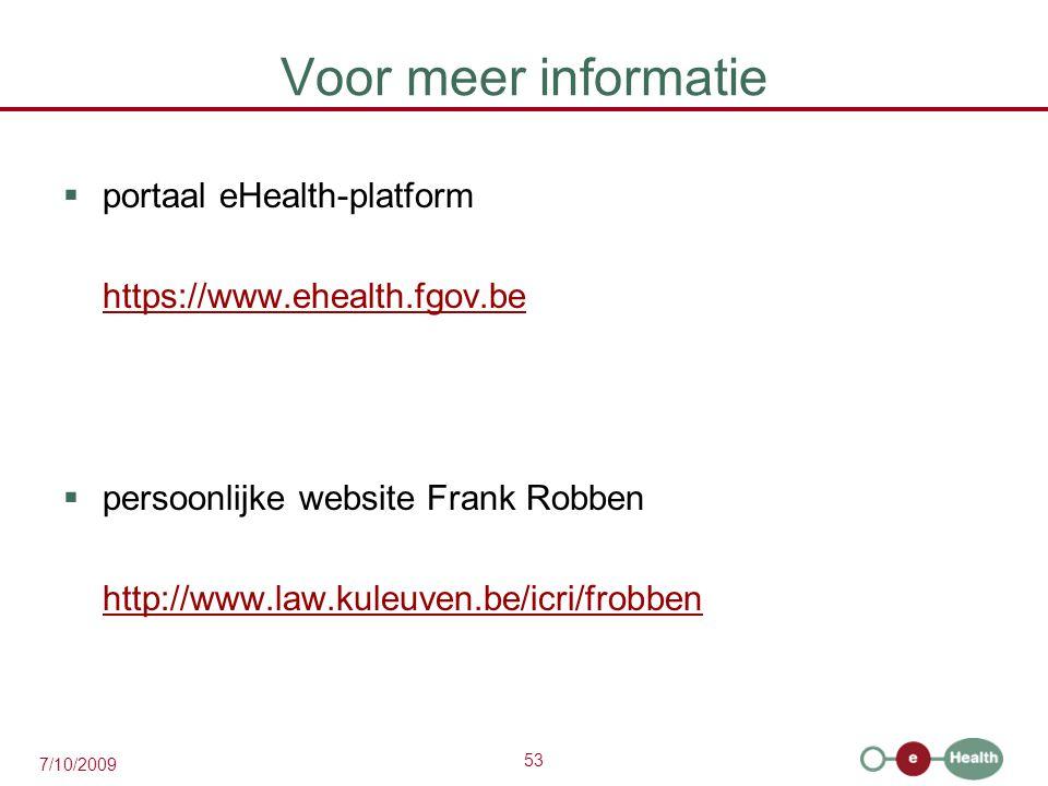 53 7/10/2009 Voor meer informatie  portaal eHealth-platform https://www.ehealth.fgov.be  persoonlijke website Frank Robben http://www.law.kuleuven.be/icri/frobben