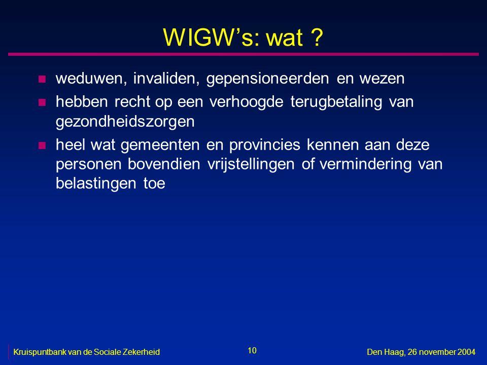 10 Kruispuntbank van de Sociale ZekerheidDen Haag, 26 november 2004 WIGW's: wat ? n weduwen, invaliden, gepensioneerden en wezen n hebben recht op een