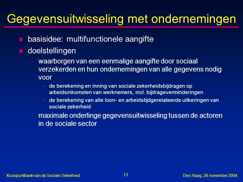 13 Kruispuntbank van de Sociale ZekerheidDen Haag, 26 november 2004 Gegevensuitwisseling met ondernemingen n basisidee: multifunctionele aangifte n do