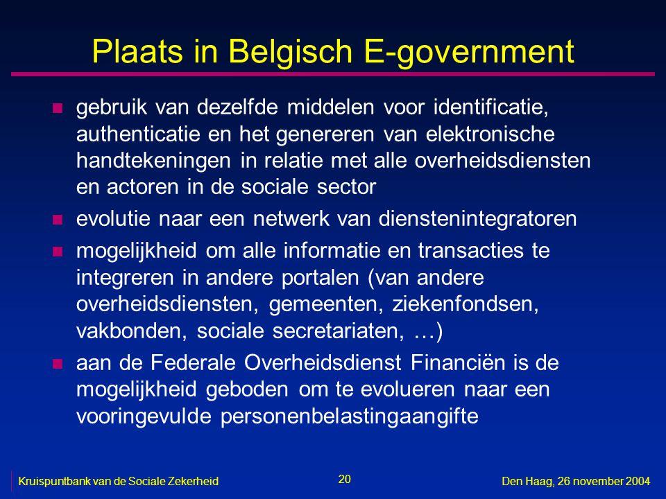 20 Kruispuntbank van de Sociale ZekerheidDen Haag, 26 november 2004 Plaats in Belgisch E-government n gebruik van dezelfde middelen voor identificatie