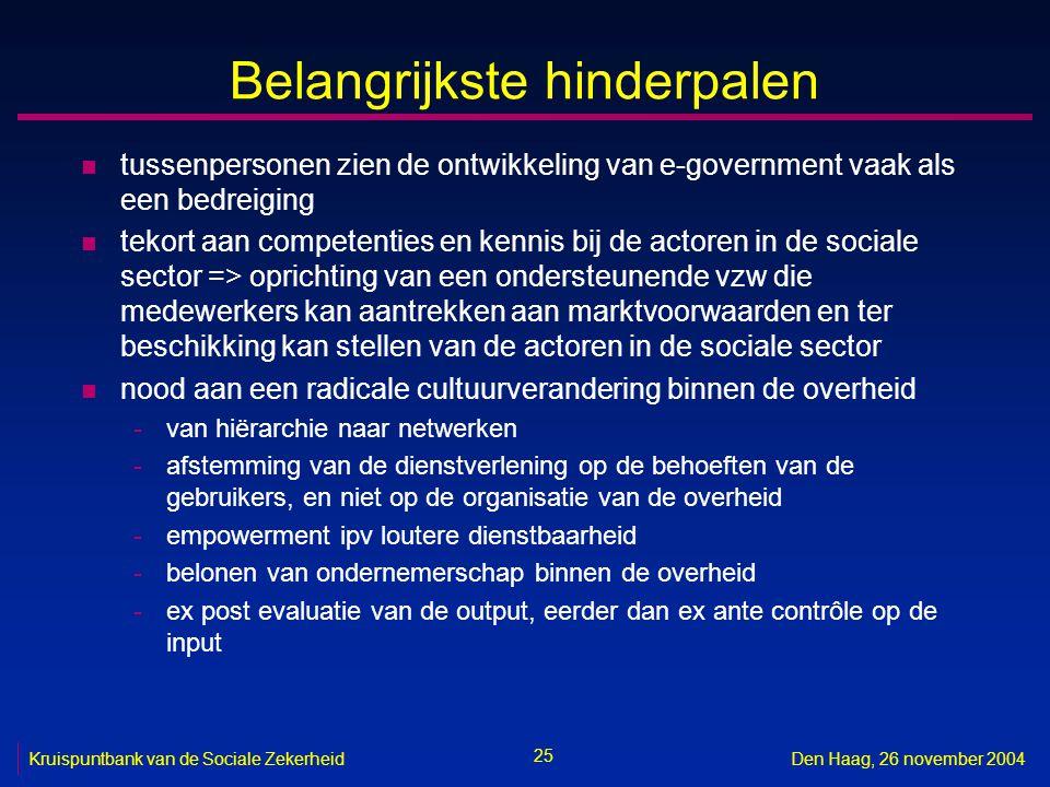 25 Kruispuntbank van de Sociale ZekerheidDen Haag, 26 november 2004 Belangrijkste hinderpalen n tussenpersonen zien de ontwikkeling van e-government v