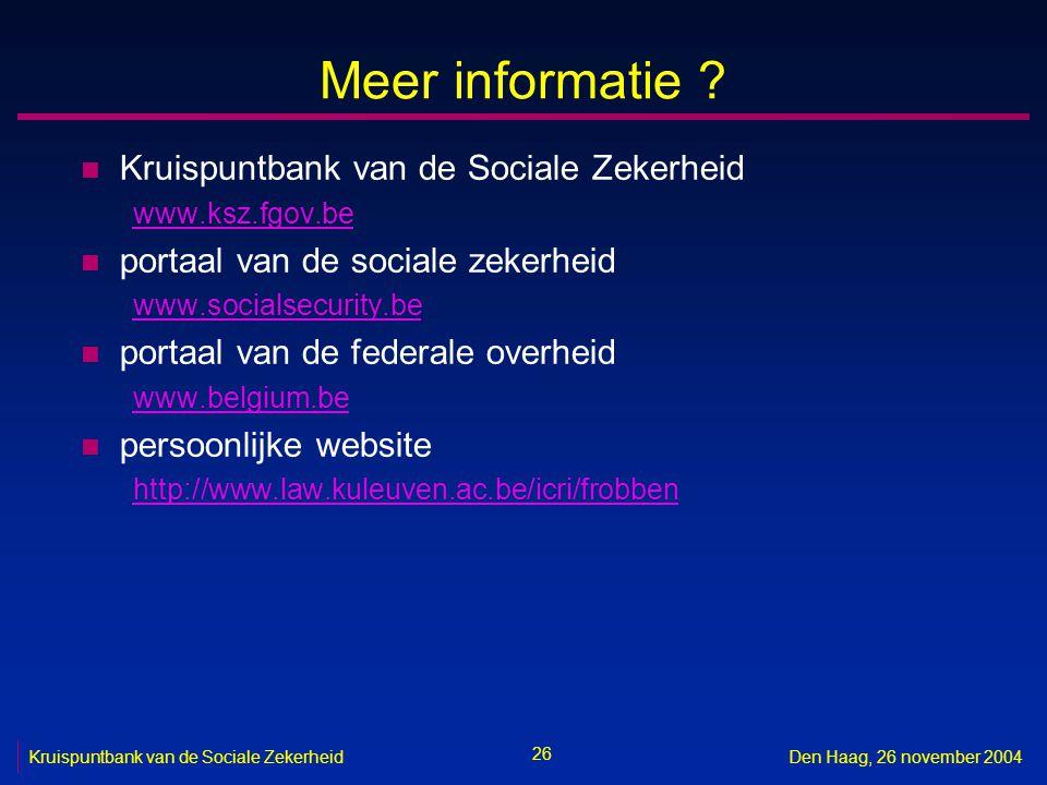 26 Kruispuntbank van de Sociale ZekerheidDen Haag, 26 november 2004 Meer informatie ? n Kruispuntbank van de Sociale Zekerheid www.ksz.fgov.be n porta