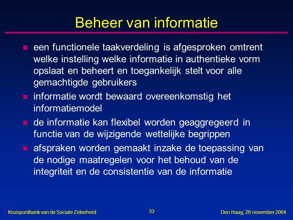 33 Kruispuntbank van de Sociale ZekerheidDen Haag, 26 november 2004 Beheer van informatie n een functionele taakverdeling is afgesproken omtrent welke