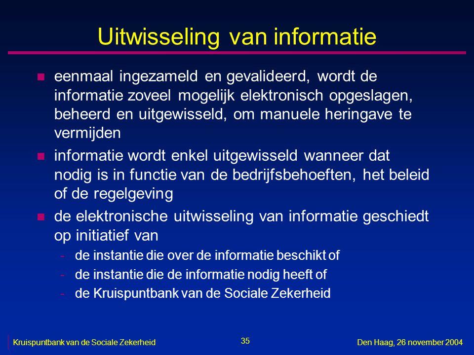 35 Kruispuntbank van de Sociale ZekerheidDen Haag, 26 november 2004 Uitwisseling van informatie n eenmaal ingezameld en gevalideerd, wordt de informat