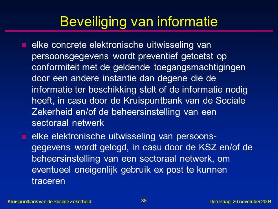 38 Kruispuntbank van de Sociale ZekerheidDen Haag, 26 november 2004 Beveiliging van informatie n elke concrete elektronische uitwisseling van persoons