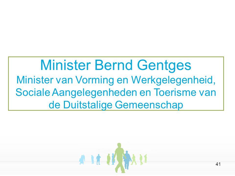 41 Minister Bernd Gentges Minister van Vorming en Werkgelegenheid, Sociale Aangelegenheden en Toerisme van de Duitstalige Gemeenschap
