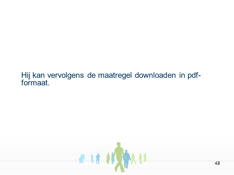 48 Hij kan vervolgens de maatregel downloaden in pdf- formaat.