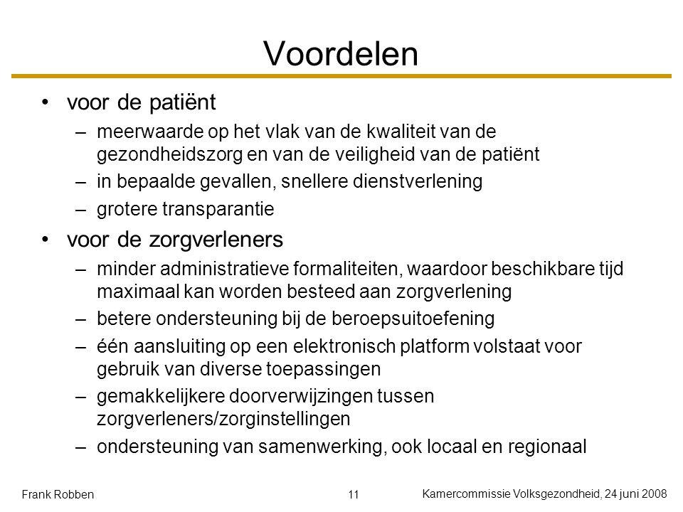 11 Kamercommissie Volksgezondheid, 24 juni 2008 Frank Robben Voordelen voor de patiënt –meerwaarde op het vlak van de kwaliteit van de gezondheidszorg
