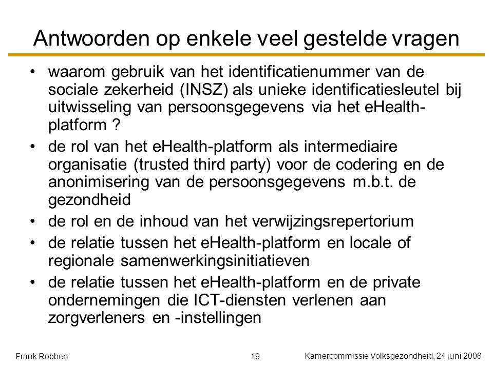 19 Kamercommissie Volksgezondheid, 24 juni 2008 Frank Robben Antwoorden op enkele veel gestelde vragen waarom gebruik van het identificatienummer van