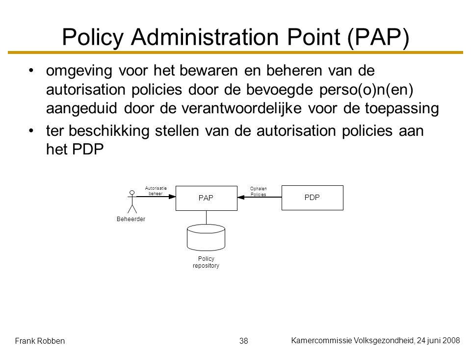 38 Kamercommissie Volksgezondheid, 24 juni 2008 Frank Robben Policy Administration Point (PAP) omgeving voor het bewaren en beheren van de autorisatio