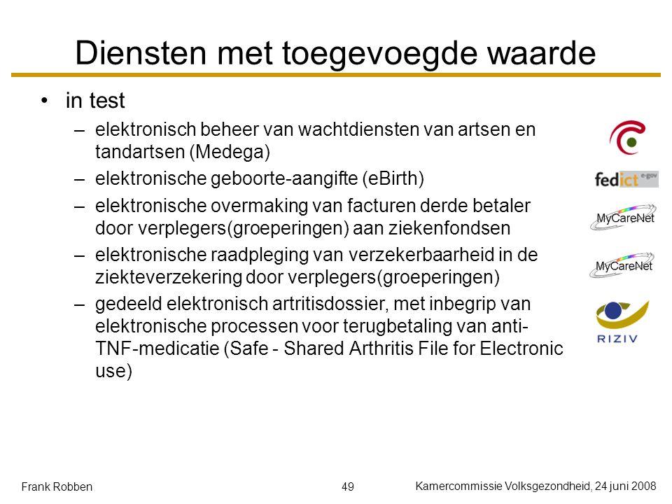 49 Kamercommissie Volksgezondheid, 24 juni 2008 Frank Robben Diensten met toegevoegde waarde in test –elektronisch beheer van wachtdiensten van artsen