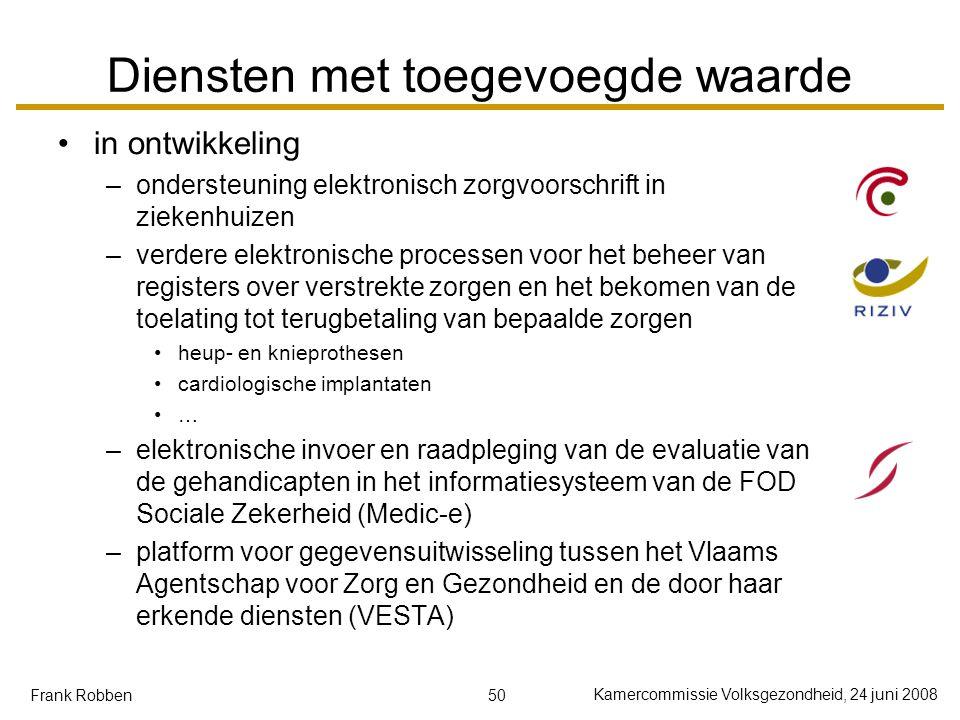 50 Kamercommissie Volksgezondheid, 24 juni 2008 Frank Robben Diensten met toegevoegde waarde in ontwikkeling –ondersteuning elektronisch zorgvoorschri