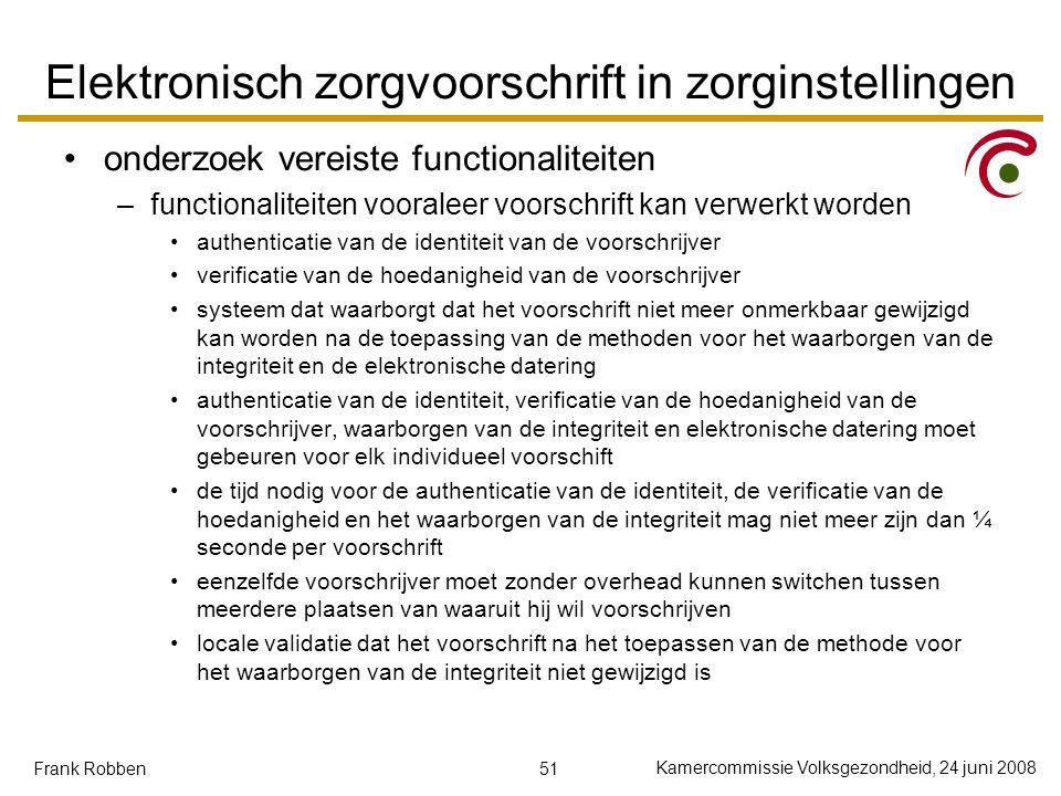 51 Kamercommissie Volksgezondheid, 24 juni 2008 Frank Robben Elektronisch zorgvoorschrift in zorginstellingen onderzoek vereiste functionaliteiten –fu