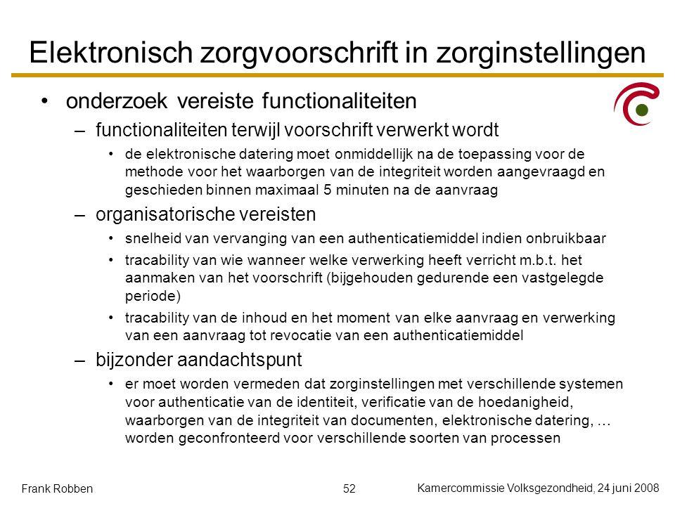 52 Kamercommissie Volksgezondheid, 24 juni 2008 Frank Robben Elektronisch zorgvoorschrift in zorginstellingen onderzoek vereiste functionaliteiten –fu