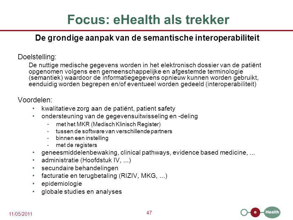 47 11/05/2011 Focus: eHealth als trekker De grondige aanpak van de semantische interoperabiliteit Doelstelling: De nuttige medische gegevens worden in