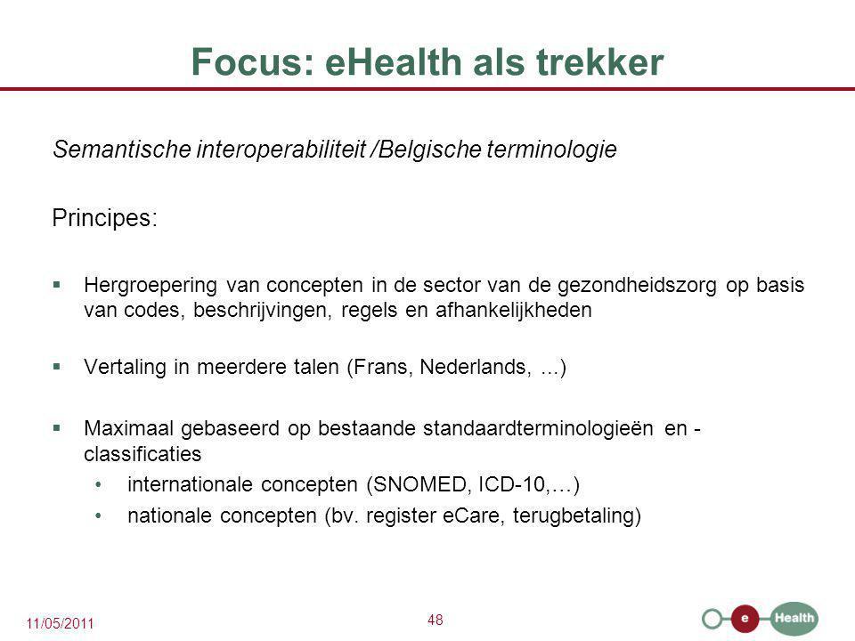 48 11/05/2011 Focus: eHealth als trekker Semantische interoperabiliteit /Belgische terminologie Principes:  Hergroepering van concepten in de sector