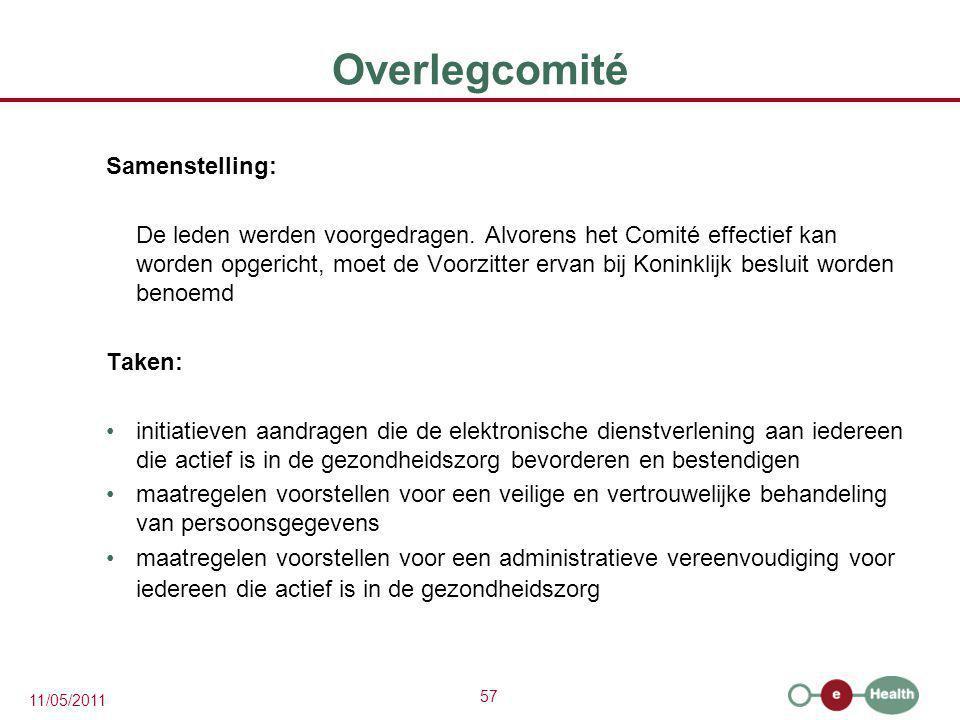 57 11/05/2011 Overlegcomité Samenstelling: De leden werden voorgedragen. Alvorens het Comité effectief kan worden opgericht, moet de Voorzitter ervan