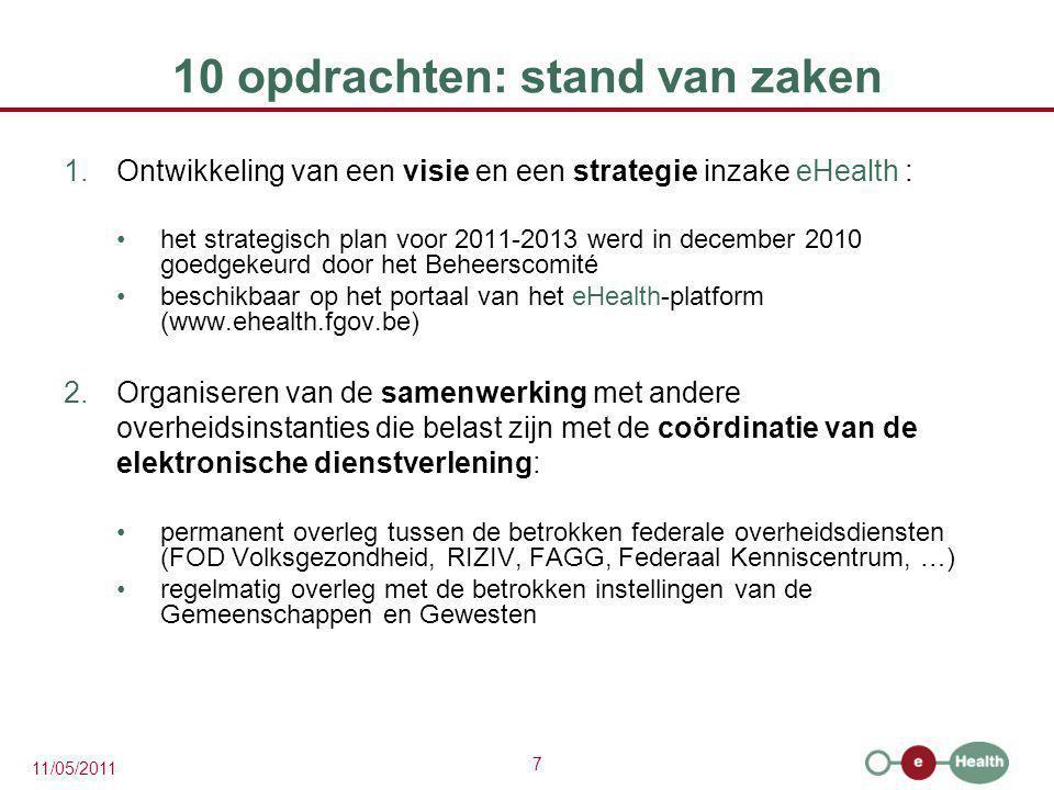 7 11/05/2011 10 opdrachten: stand van zaken 1.Ontwikkeling van een visie en een strategie inzake eHealth : het strategisch plan voor 2011-2013 werd in