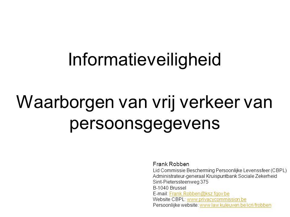 Informatieveiligheid Waarborgen van vrij verkeer van persoonsgegevens Frank Robben Lid Commissie Bescherming Persoonlijke Levenssfeer (CBPL) Administr