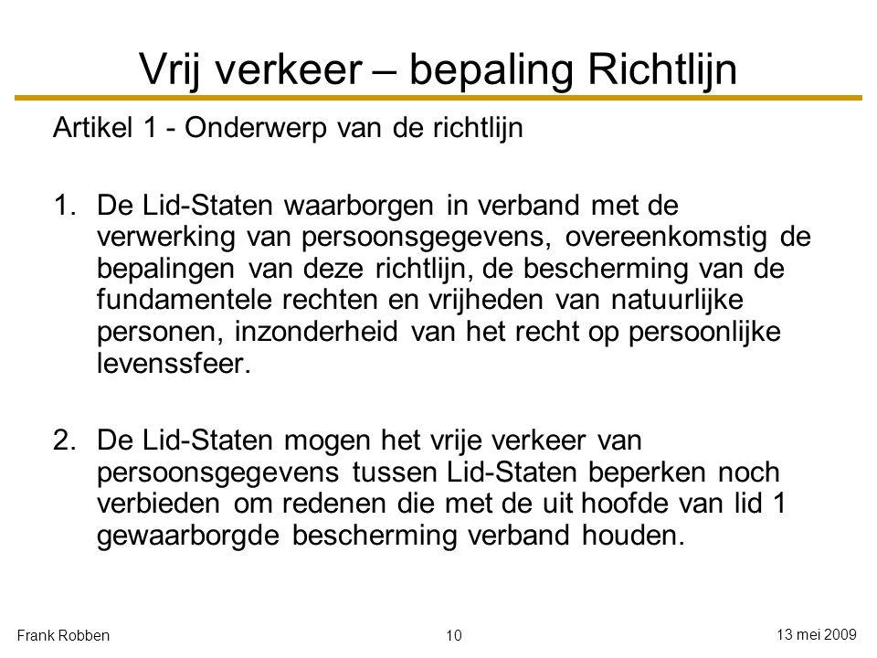 10 13 mei 2009 Frank Robben Vrij verkeer – bepaling Richtlijn Artikel 1 - Onderwerp van de richtlijn 1.De Lid-Staten waarborgen in verband met de verw