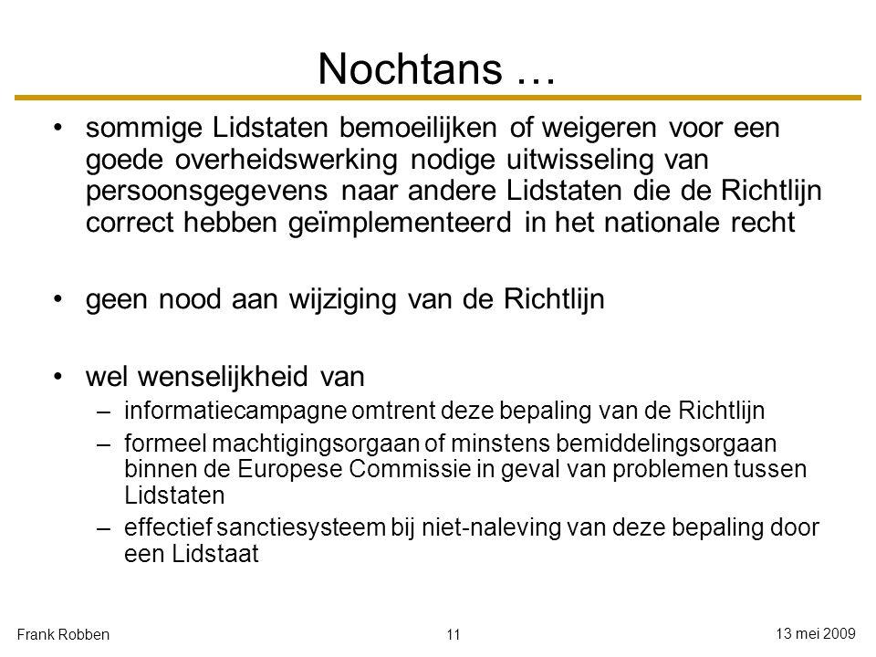 11 13 mei 2009 Frank Robben Nochtans … sommige Lidstaten bemoeilijken of weigeren voor een goede overheidswerking nodige uitwisseling van persoonsgege