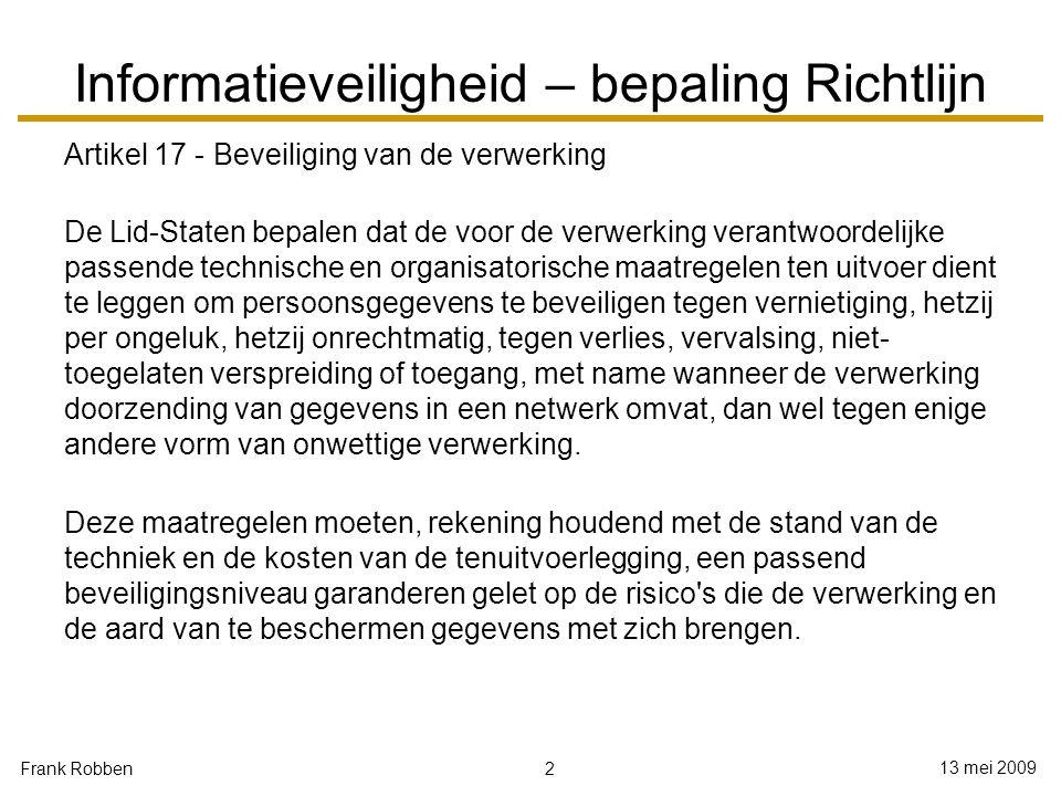 2 13 mei 2009 Frank Robben Informatieveiligheid – bepaling Richtlijn Artikel 17 - Beveiliging van de verwerking De Lid-Staten bepalen dat de voor de v