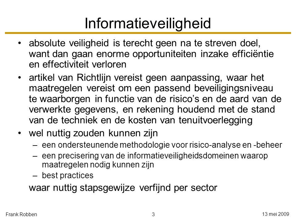 3 13 mei 2009 Frank Robben Informatieveiligheid absolute veiligheid is terecht geen na te streven doel, want dan gaan enorme opportuniteiten inzake ef