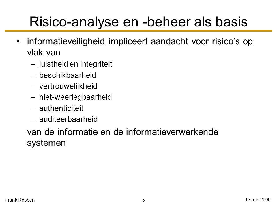 5 13 mei 2009 Frank Robben Risico-analyse en -beheer als basis informatieveiligheid impliceert aandacht voor risico's op vlak van –juistheid en integr