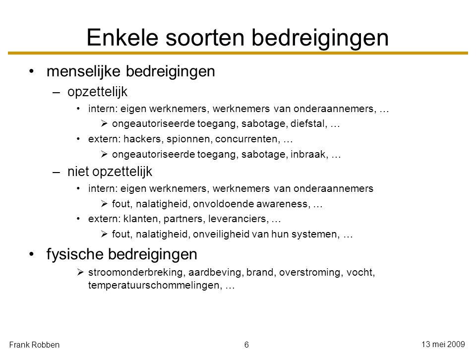 6 13 mei 2009 Frank Robben Enkele soorten bedreigingen menselijke bedreigingen –opzettelijk intern: eigen werknemers, werknemers van onderaannemers, …