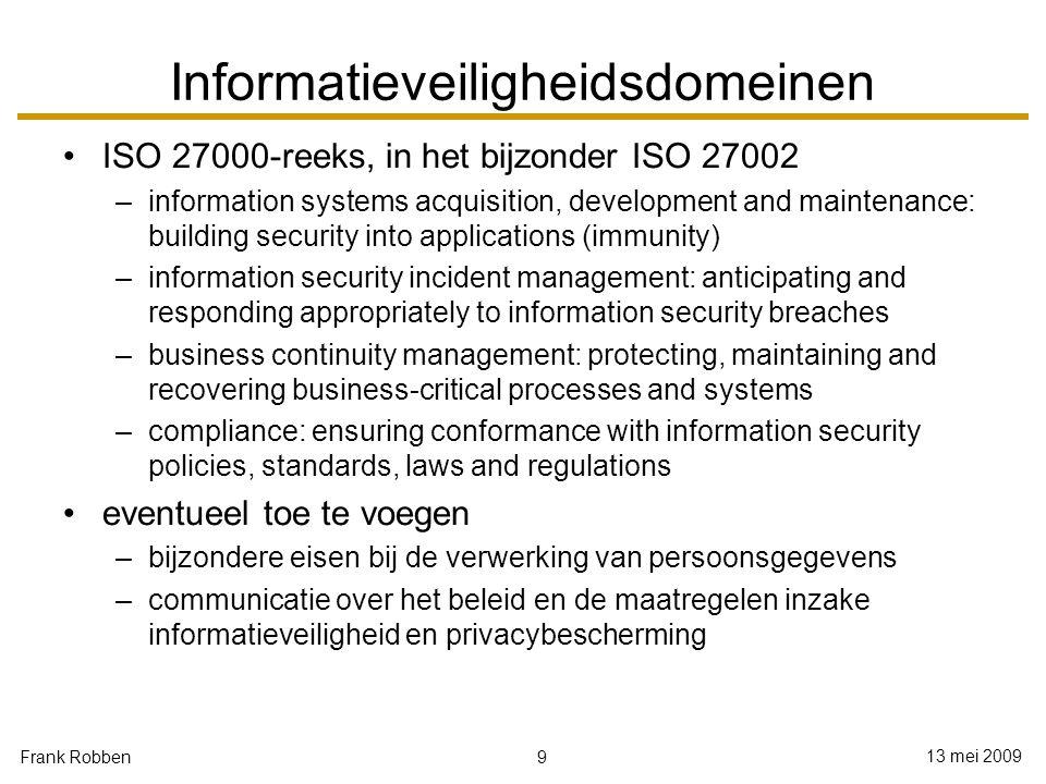 9 13 mei 2009 Frank Robben Informatieveiligheidsdomeinen ISO 27000-reeks, in het bijzonder ISO 27002 –information systems acquisition, development and
