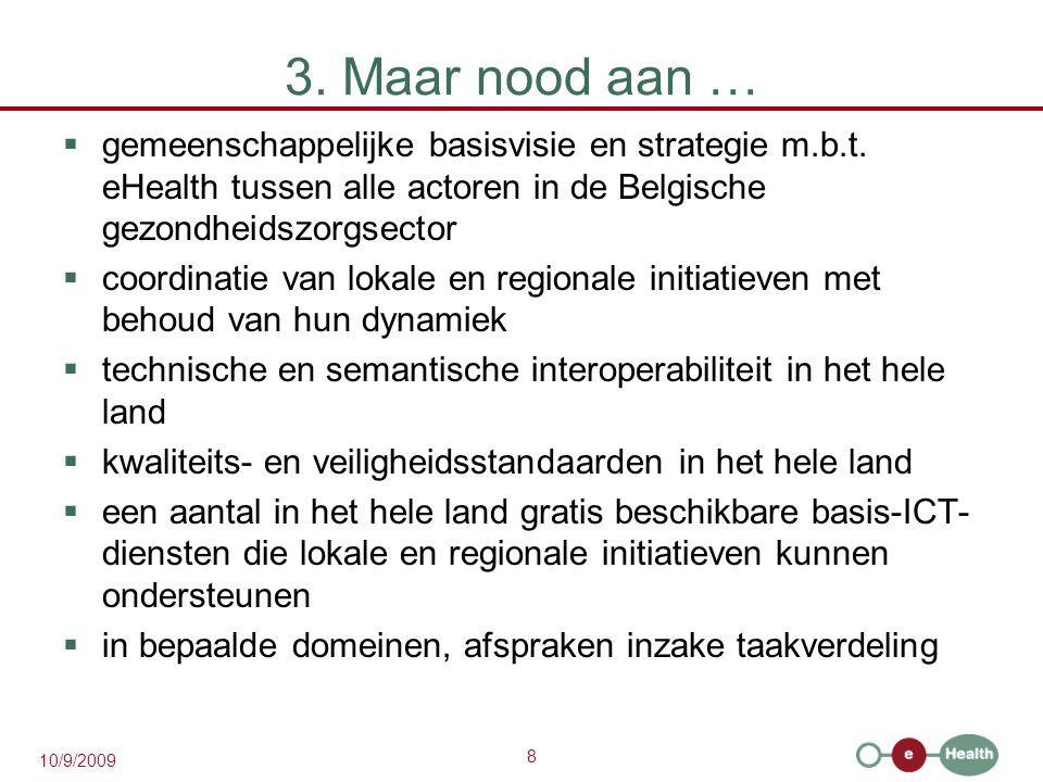 8 10/9/2009 3. Maar nood aan …  gemeenschappelijke basisvisie en strategie m.b.t.