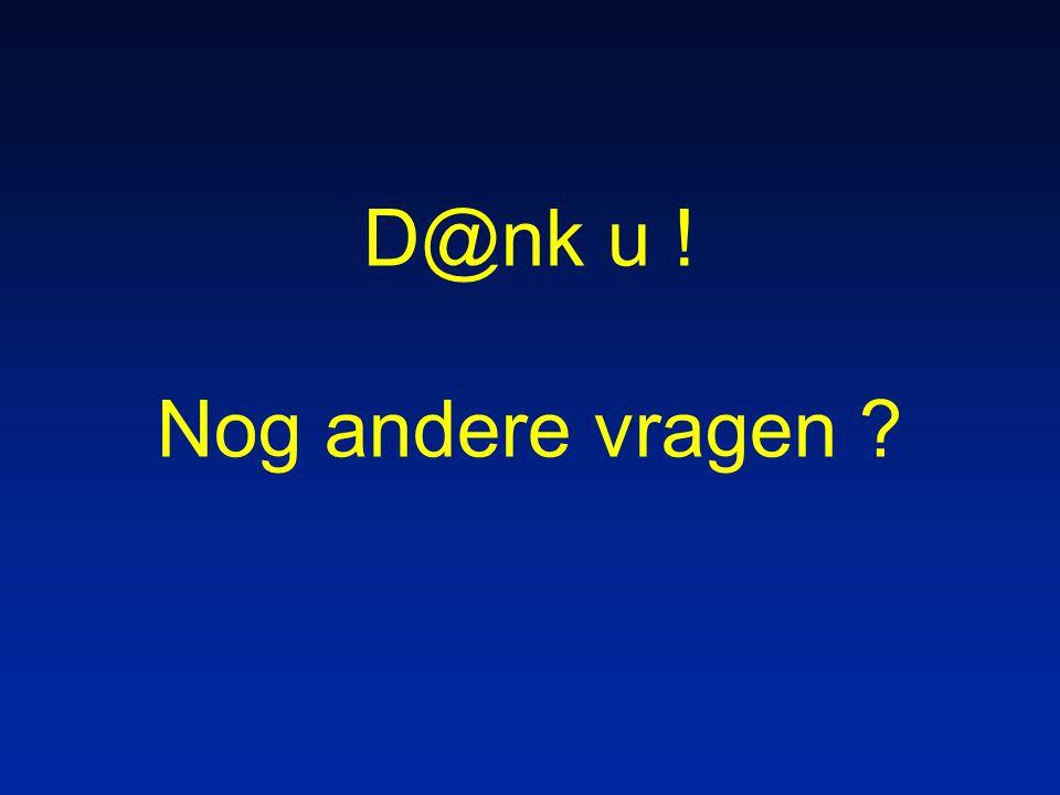 D@nk u ! Nog andere vragen