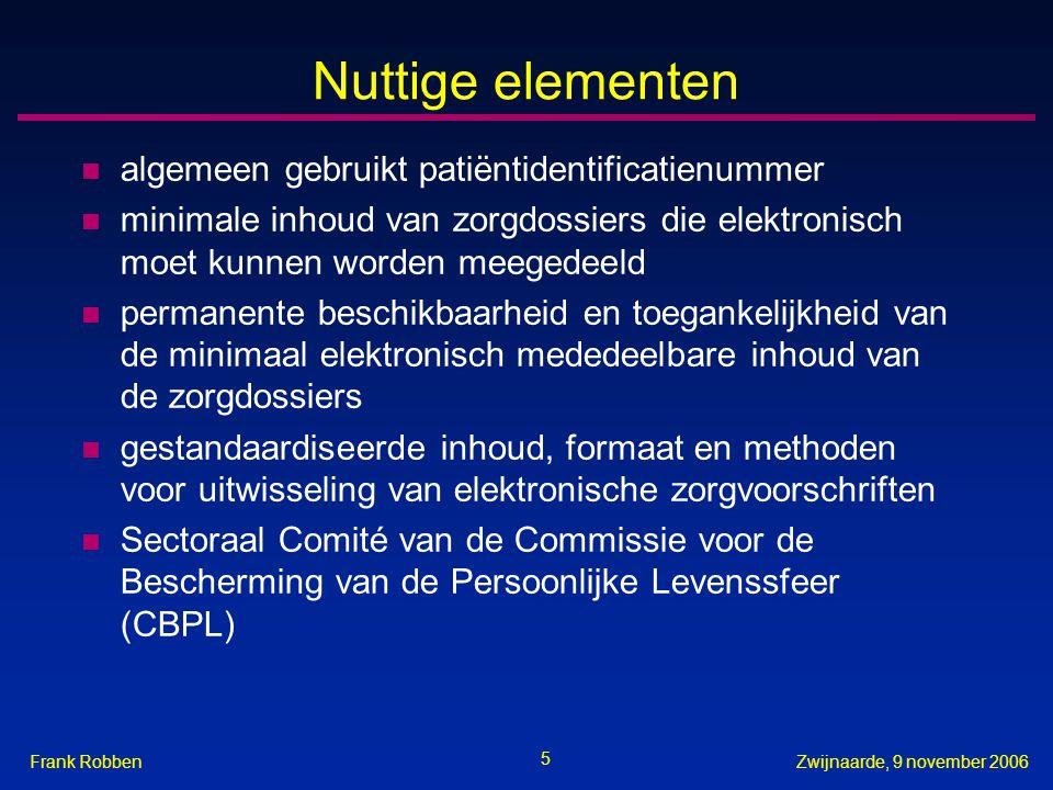 5 Zwijnaarde, 9 november 2006Frank Robben Nuttige elementen n algemeen gebruikt patiëntidentificatienummer n minimale inhoud van zorgdossiers die elek