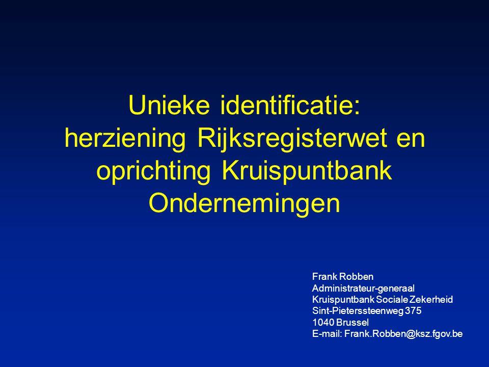 Unieke identificatie: herziening Rijksregisterwet en oprichting Kruispuntbank Ondernemingen Frank Robben Administrateur-generaal Kruispuntbank Sociale