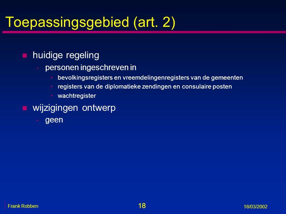 18 Frank Robben 18/03/2002 Toepassingsgebied (art. 2) n huidige regeling -personen ingeschreven in bevolkingsregisters en vreemdelingenregisters van d