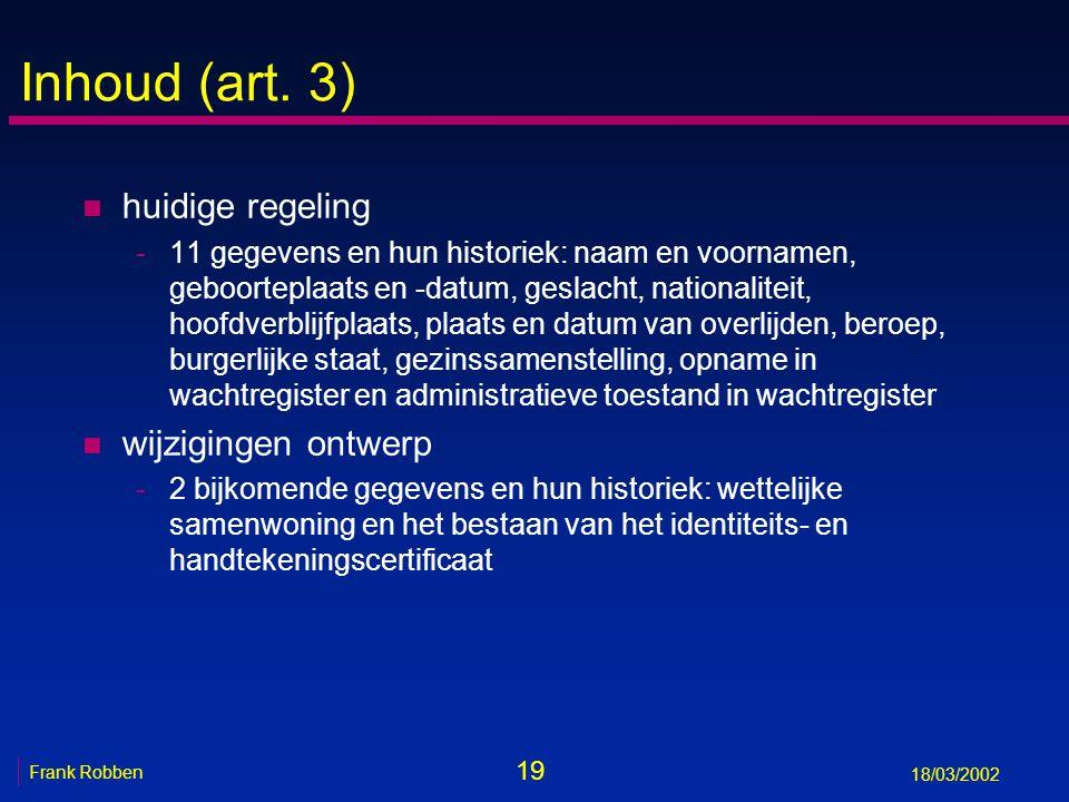 19 Frank Robben 18/03/2002 Inhoud (art. 3) n huidige regeling -11 gegevens en hun historiek: naam en voornamen, geboorteplaats en -datum, geslacht, na